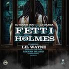 Fetti Holmes Pt.2 (Hosted By Lil Wayne)