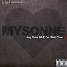 Mysonne - Aay Listen Bitch! Cus Bitch Listen 2