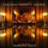 Bambino Gold - Trapping Made It Happen