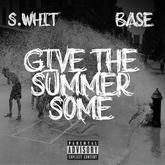 DJ S. Whit & DJ Base - Give The Summer Some