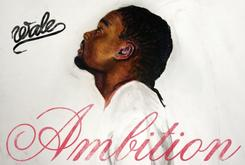 "Listen to Wale's ""Ambition"" Album Preview Track by Track"