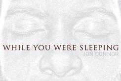 "Review: Jon Connor's ""While You Were Sleeping"""