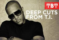 #TBT: Deep Cuts From T.I.