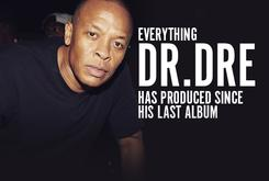 Everything Dr. Dre Has Produced Since His Last Album