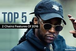 Top 5 2 Chainz Features Of 2016