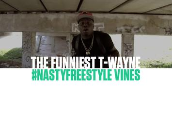The Funniest T-Wayne #NastyFreestyle Vines