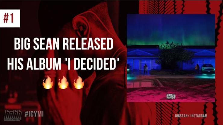 """ICYMI:  Big Sean Dropped """"I Decided"""" & Kanye's In Hot Water With NYFW"""