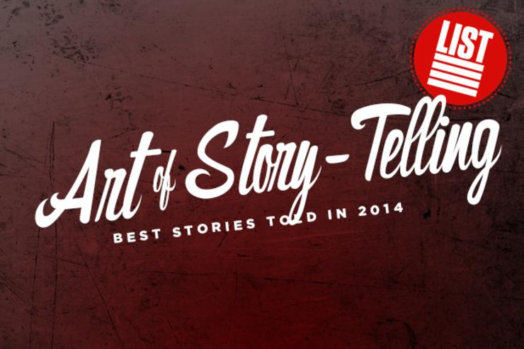 The Art Of Storytelling: The Best Stories Told In 2014